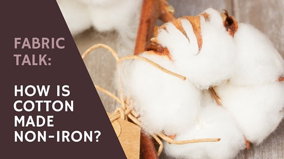 Fabric Talk: How Is Cotton Made Non-Iron?