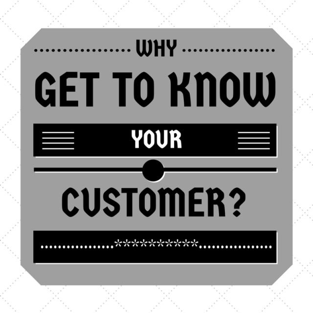 Why Get to Know Your Customer?